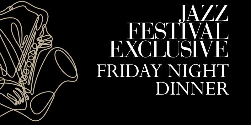 Jazz Festival Exclusive, Friday Night Dinner