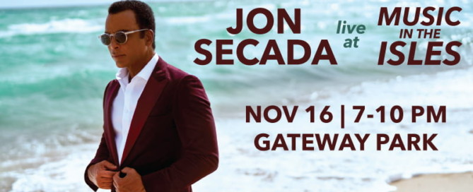 Jon Secada live at Music in the Isles. November 16, 7-10 pm. Gateway Park. sibfl.net/music